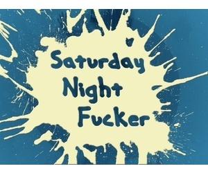 Saturday Night Fucker