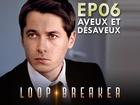 Loop Breaker - aveux et désaveux