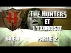 The Hunters - Les Hunters et l'exorciste partie 2