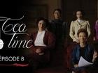 Tea Time - Episode 8