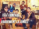 Télé Canevas - Vaguement la jungle patati