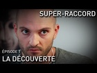 Super-Raccord - la découverte