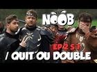 Noob - /quit ou double