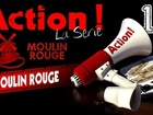 Action ! - moulin rouge