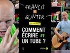 Francis & Gunter - comment écrire un tube ? part 1