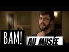 BAM! - Au musée