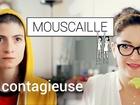 Mouscaille - contagieuse
