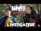Noob - l'instigateur