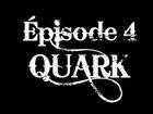 QUARK - Episode 4