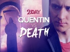 2DAY - quentin vs death