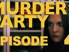 MURDER PARTY - Episode 4