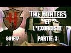 The Hunters - Les Hunters et l'exorciste partie 3