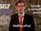 Self Story - la schizophrène parano
