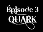 QUARK - Episode 3