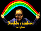 Double rainbow origins - The geek opera