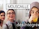Mouscaille - désintégrées