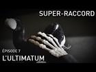 Super-Raccord - l'ultimatum