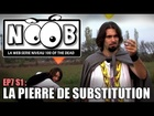 Noob - La pierre de substitution